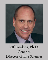 Jeff Tomkins, Ph.D. in Genetics, Director of Life Sciences